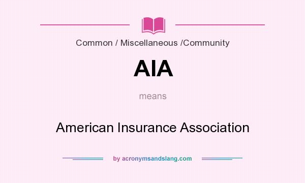 What does AIA mean? It stands for American Insurance Association