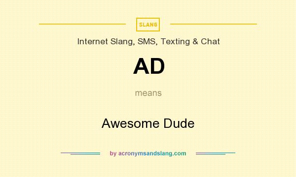 What does AD mean? It stands for Awesome Dude