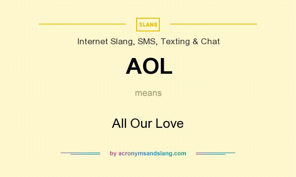 What does AOL mean? It stands for All Our Love