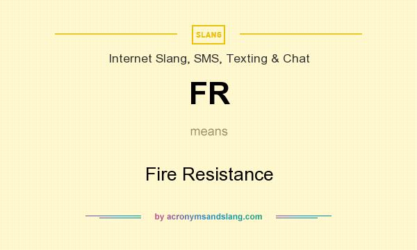 What does FR mean? It stands for Fire Resistance