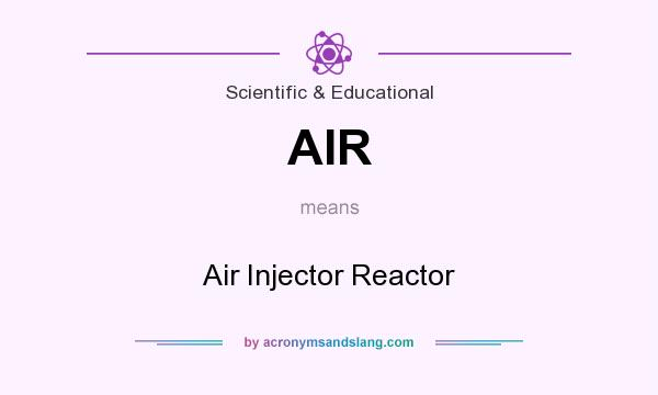 What does AIR mean? It stands for Air Injector Reactor