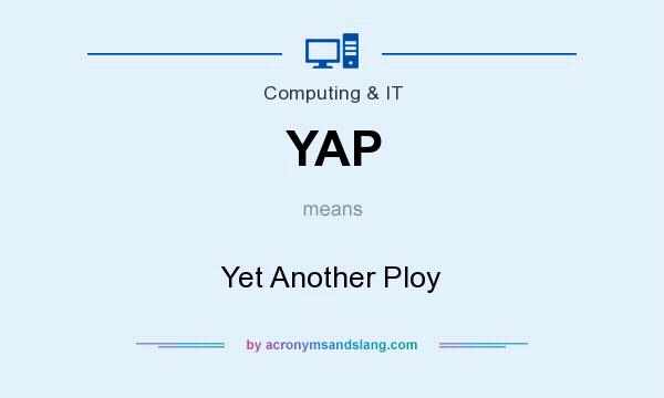 What does YAP mean? It stands for Yet Another Ploy