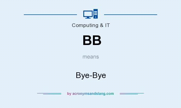 What does BB mean? It stands for Bye-Bye