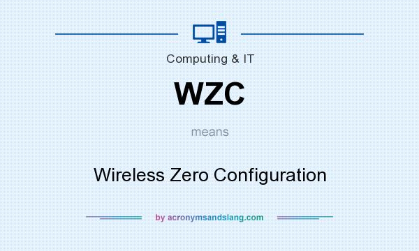 What does WZC mean? It stands for Wireless Zero Configuration
