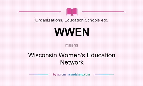What does WWEN mean? It stands for Wisconsin Women`s Education Network