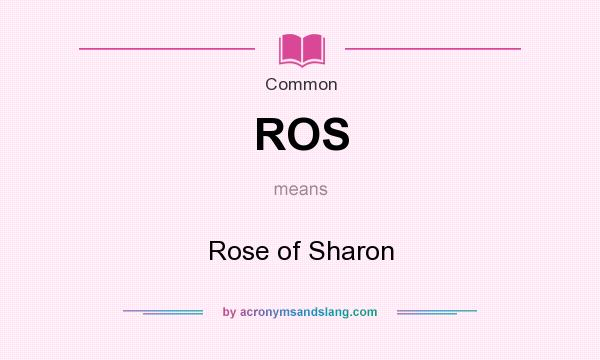 What does ROS mean? It stands for Rose of Sharon