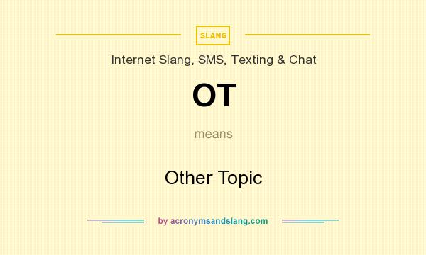 What does OT mean? It stands for Other Topic