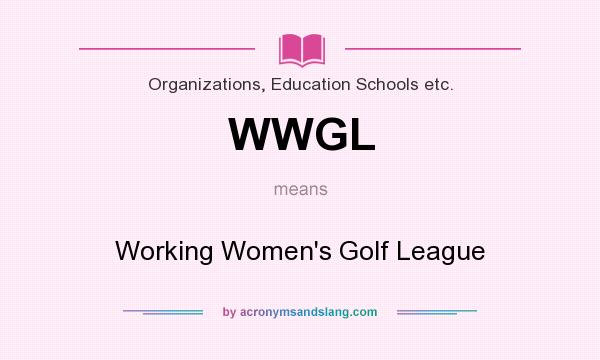 What does WWGL mean? It stands for Working Women`s Golf League