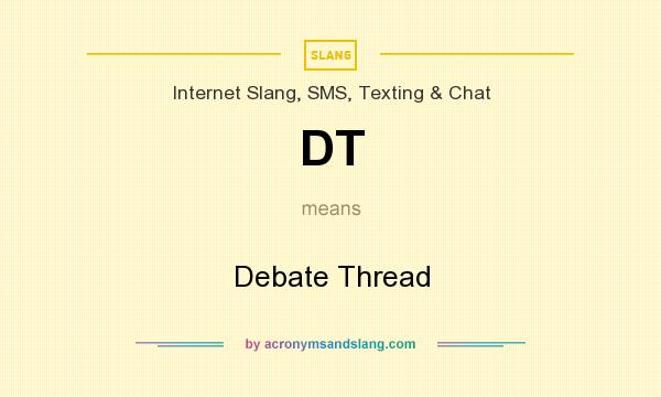 What does DT mean? It stands for Debate Thread