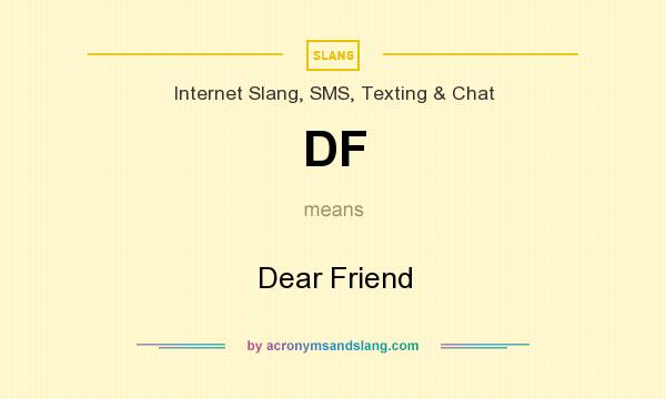 What does DF mean? It stands for Dear Friend