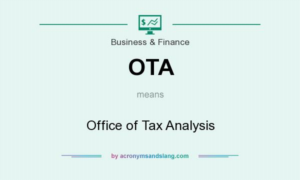 What does OTA mean? It stands for Office of Tax Analysis
