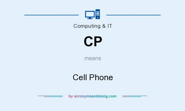 What does CP mean? It stands for Cell Phone