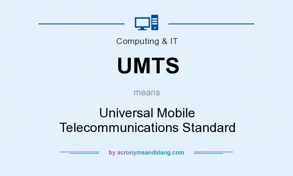 What does UMTS mean? It stands for Universal Mobile Telecommunications Standard