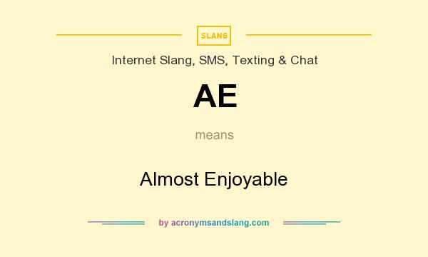 What does AE mean? It stands for Almost Enjoyable