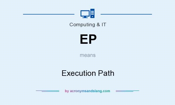 What does EP mean? It stands for Execution Path