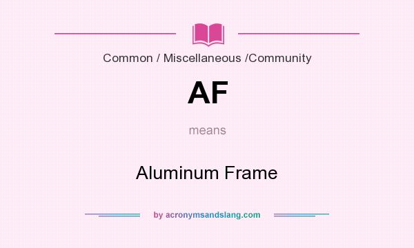 What does AF mean? It stands for Aluminum Frame