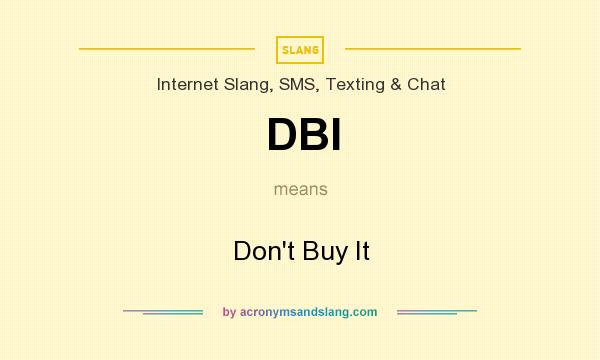 What does DBI mean? It stands for Don`t Buy It