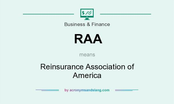 What does RAA mean? It stands for Reinsurance Association of America