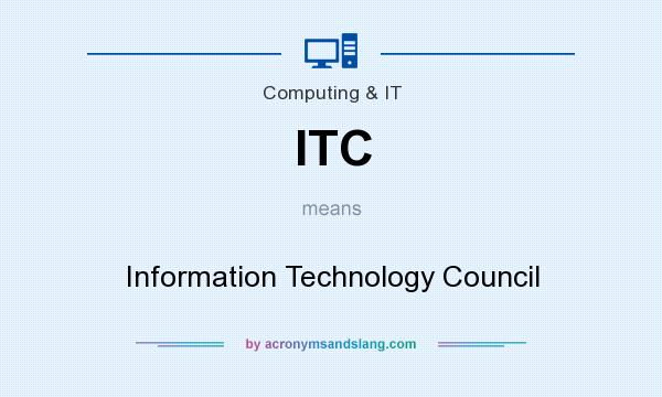 What does ITC mean? It stands for Information Technology Council