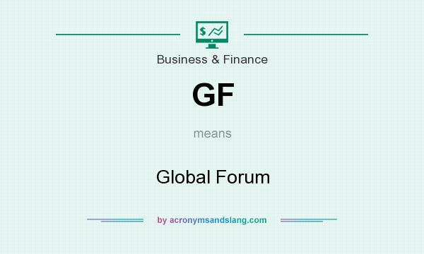 What does GF mean? It stands for Global Forum