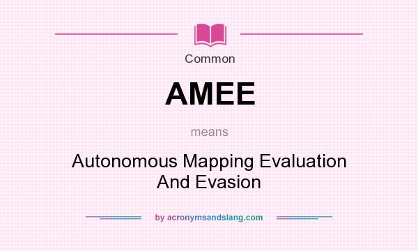 What does AMEE mean? It stands for Autonomous Mapping Evaluation And Evasion