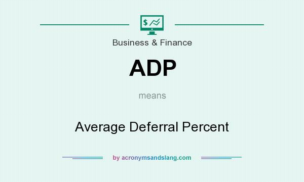 What does ADP mean? It stands for Average Deferral Percent