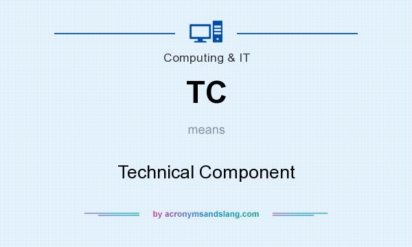 What does TC mean? It stands for Technical Component