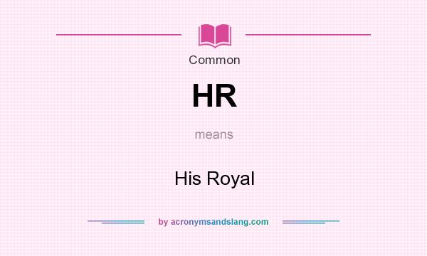 What does HR mean? It stands for His Royal
