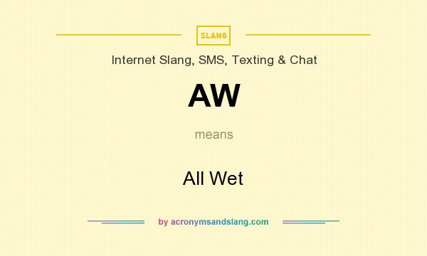 What does AW mean? It stands for All Wet