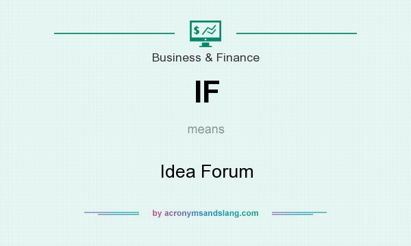 What does IF mean? It stands for Idea Forum