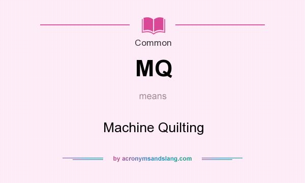 What does MQ mean? It stands for Machine Quilting