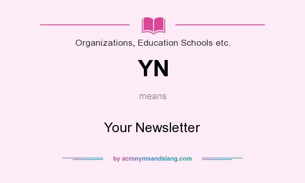 What does YN mean? It stands for Your Newsletter