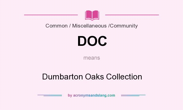 What does DOC mean? It stands for Dumbarton Oaks Collection