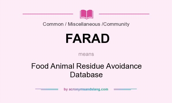 What does FARAD mean? It stands for Food Animal Residue Avoidance Database