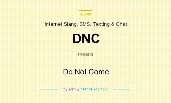 What does DNC mean? It stands for Do Not Come