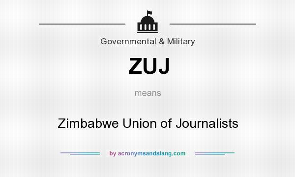 What does ZUJ mean? It stands for Zimbabwe Union of Journalists