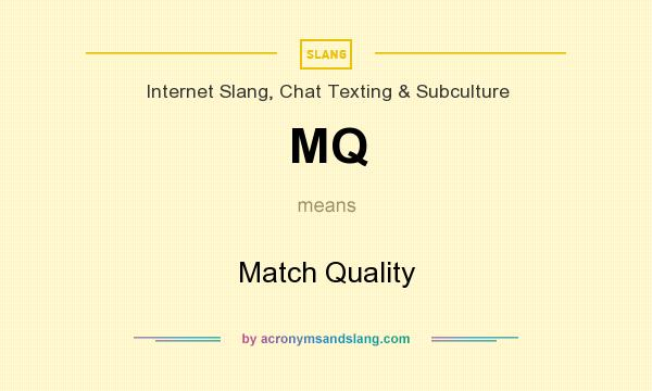 What does MQ mean? It stands for Match Quality