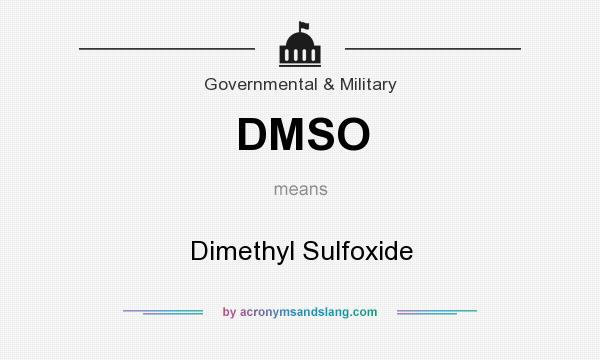 What does DMSO mean? It stands for Dimethyl Sulfoxide