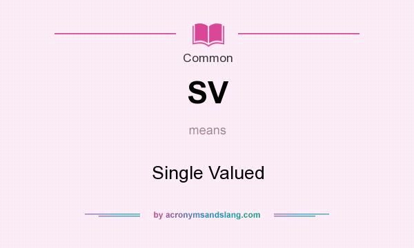 What does SV mean? It stands for Single Valued