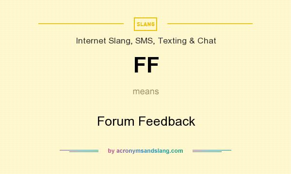 What does FF mean? It stands for Forum Feedback