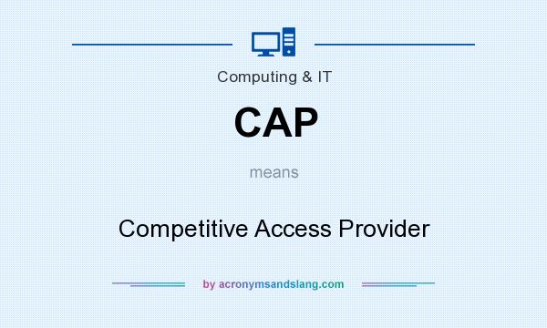What does CAP mean? It stands for Competitive Access Provider