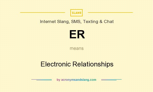 What does ER mean? It stands for Electronic Relationships