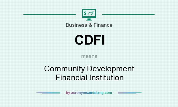 What does CDFI mean? It stands for Community Development Financial Institution