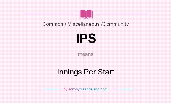 What does IPS mean? It stands for Innings Per Start