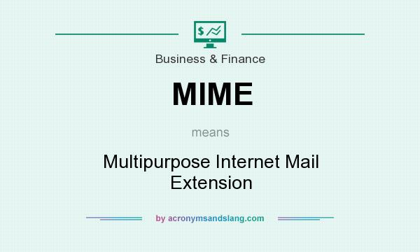 What does MIME mean? It stands for Multipurpose Internet Mail Extension