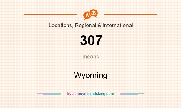 What does 307 mean? It stands for Wyoming