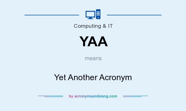 What does YAA mean? It stands for Yet Another Acronym