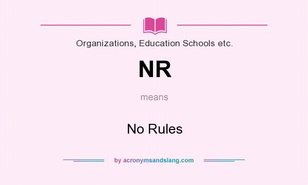 What does NR mean? It stands for No Rules