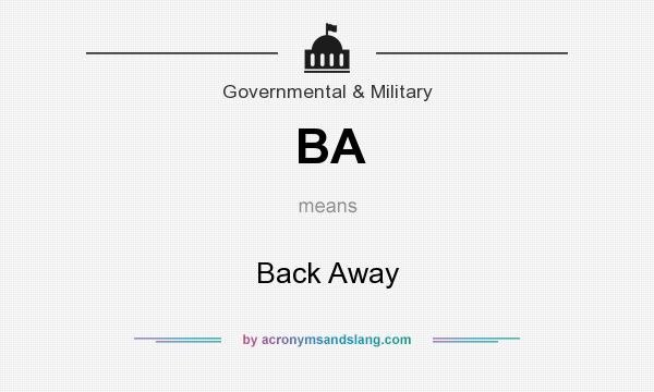 What does BA mean? It stands for Back Away