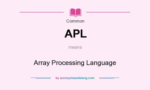 What does APL mean? It stands for Array Processing Language